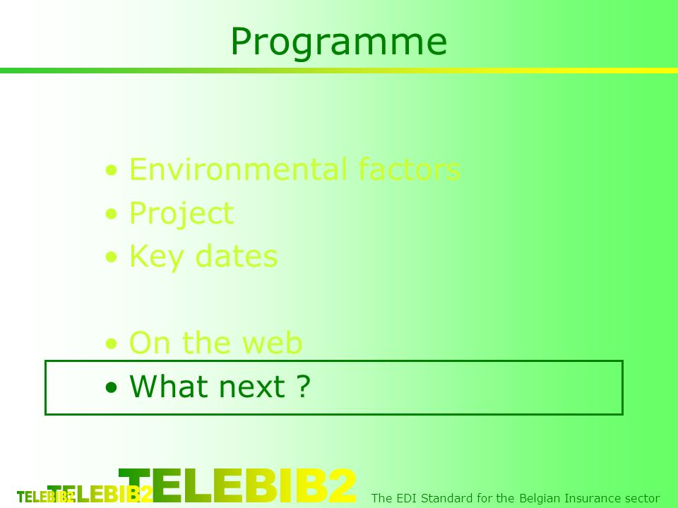 The EDI Standard for the Belgian Insurance sector Programme Environmental factors Project Key dates On the web What next