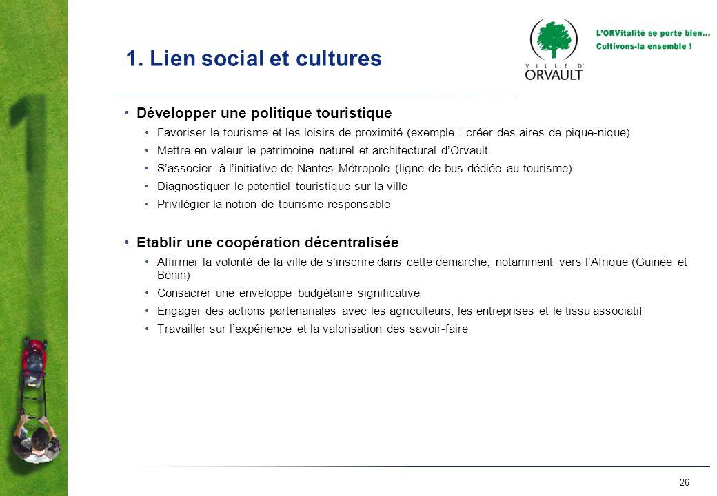 26 1. Lien social et cultures Développer une politique touristique Favoriser le tourisme et les loisirs de proximité (exemple : créer des aires de piq
