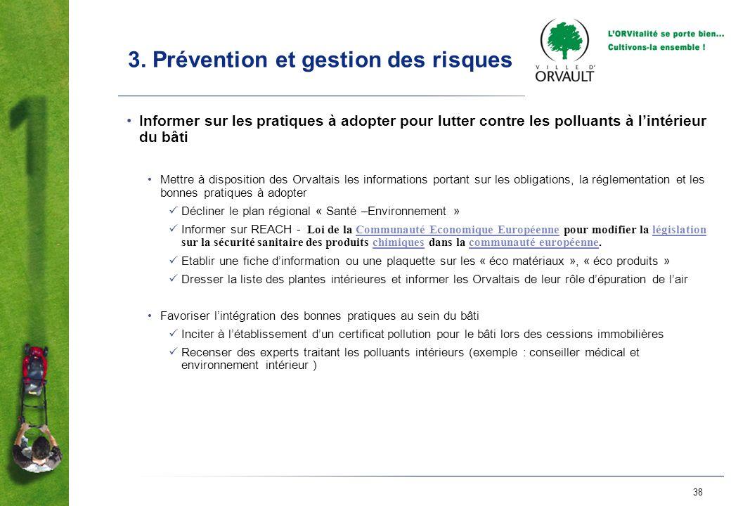 38 3. Prévention et gestion des risques Informer sur les pratiques à adopter pour lutter contre les polluants à lintérieur du bâti Mettre à dispositio