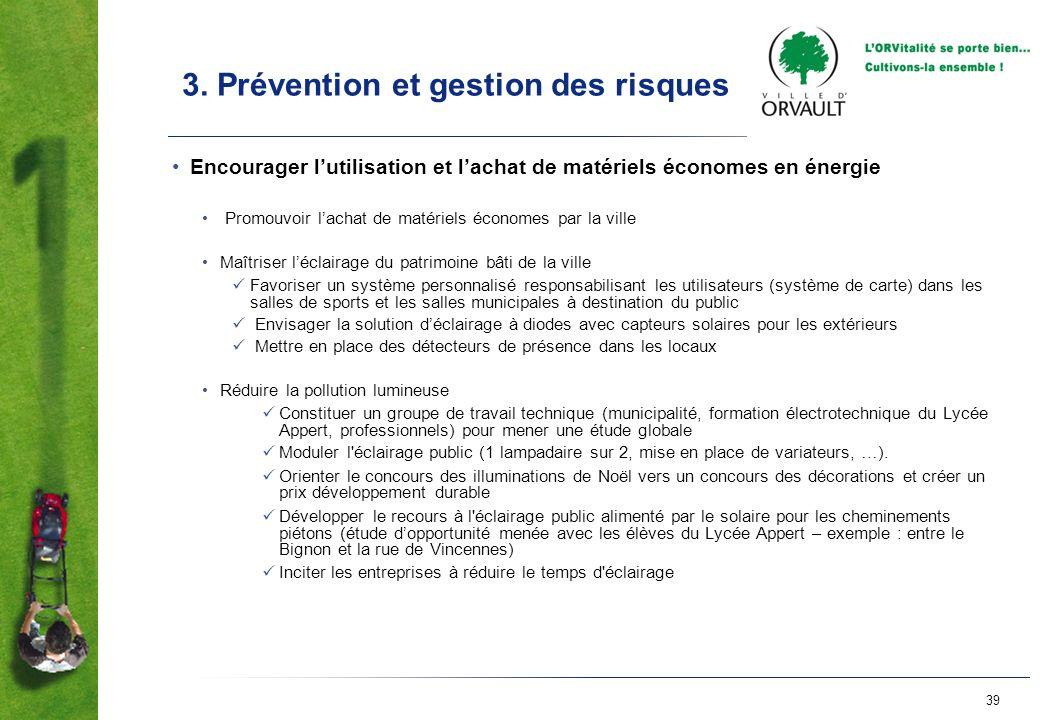 39 3. Prévention et gestion des risques Encourager lutilisation et lachat de matériels économes en énergie Promouvoir lachat de matériels économes par