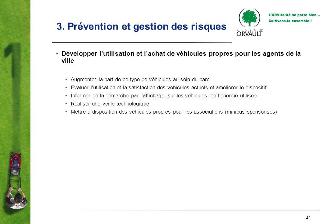 40 3. Prévention et gestion des risques Développer lutilisation et lachat de véhicules propres pour les agents de la ville Augmenter la part de ce typ