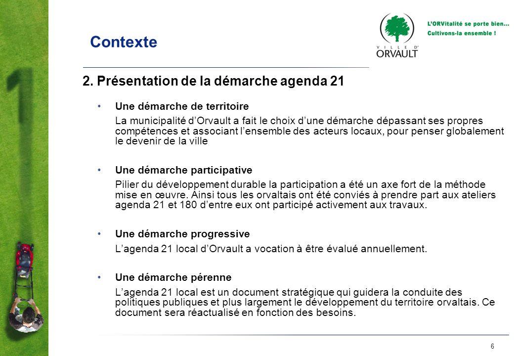 6 Contexte 2. Présentation de la démarche agenda 21 Une démarche de territoire La municipalité dOrvault a fait le choix dune démarche dépassant ses pr