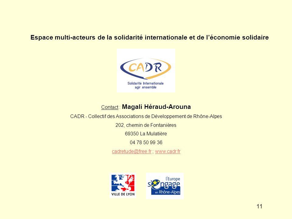 11 Contact : Magali Héraud-Arouna CADR - Collectif des Associations de Développement de Rhône-Alpes 202, chemin de Fontanières 69350 La Mulatière 04 7