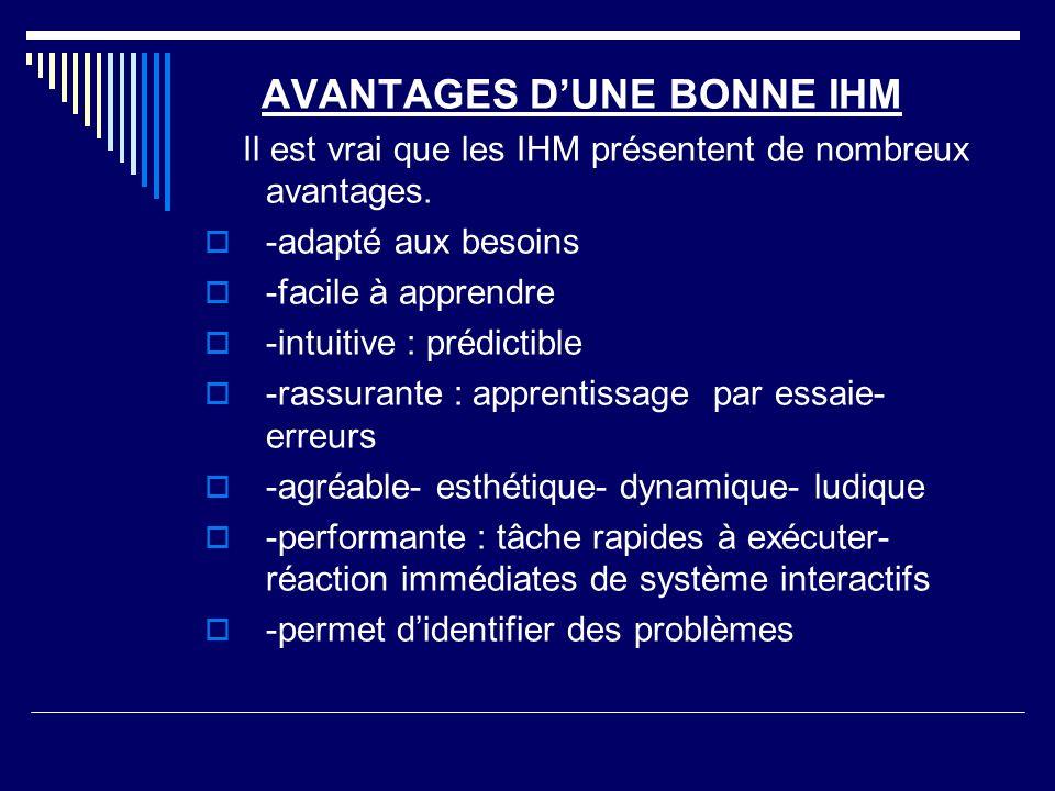 AVANTAGES DUNE BONNE IHM Il est vrai que les IHM présentent de nombreux avantages. -adapté aux besoins -facile à apprendre -intuitive : prédictible -r