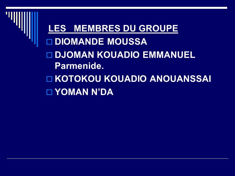 LES MEMBRES DU GROUPE DIOMANDE MOUSSA DJOMAN KOUADIO EMMANUEL Parmenide. KOTOKOU KOUADIO ANOUANSSAI YOMAN NDA