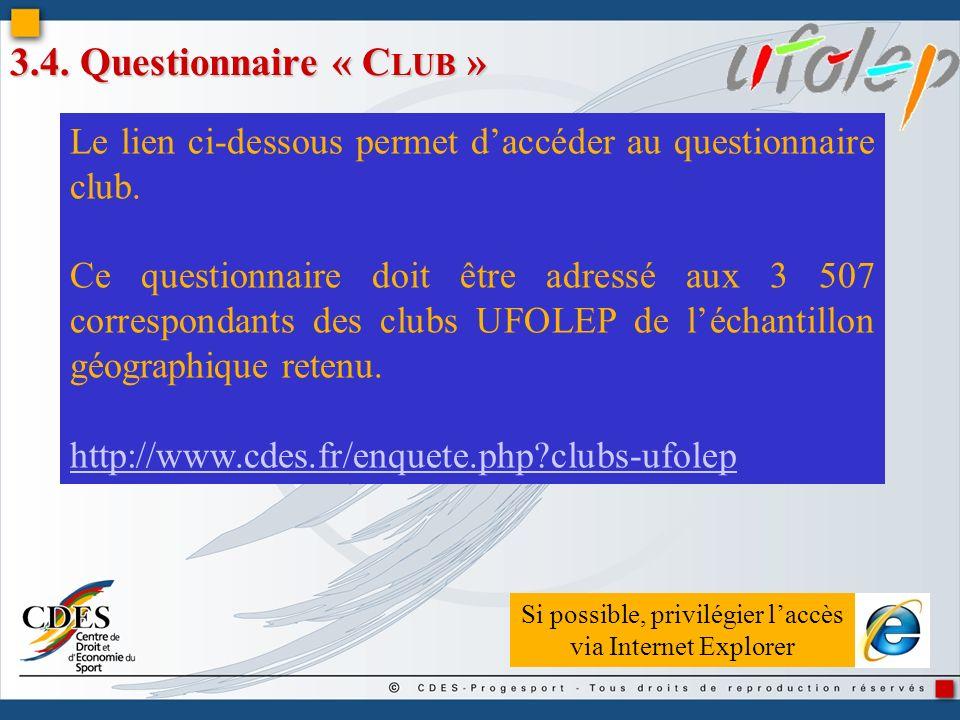 3.4. Questionnaire « C LUB » Le lien ci-dessous permet daccéder au questionnaire club. Ce questionnaire doit être adressé aux 3 507 correspondants des