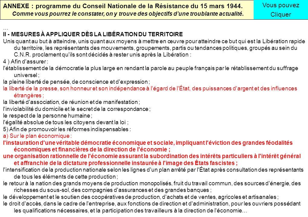 ANNEXE : programme du Conseil Nationale de la Résistance du 15 mars 1944. Comme vous pourrez le constater, on y trouve des objectifs dune troublante a