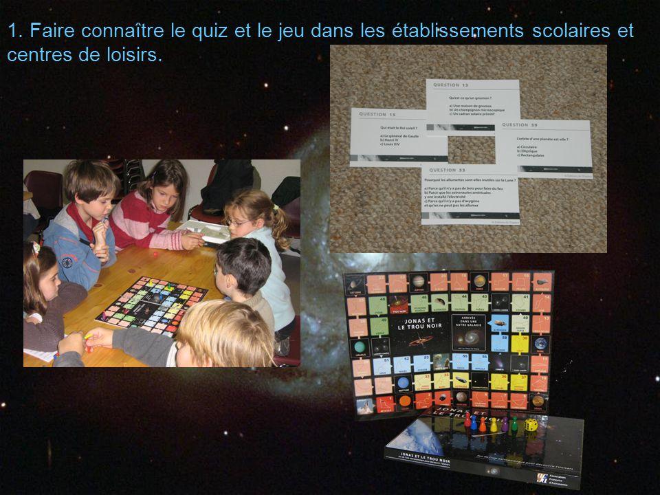 1. Faire connaître le quiz et le jeu dans les établissements scolaires et centres de loisirs.