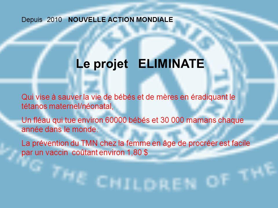 Depuis 2010 NOUVELLE ACTION MONDIALE Le projet ELIMINATE Qui vise à sauver la vie de bébés et de mères en éradiquant le tétanos maternel/néonatal, Un