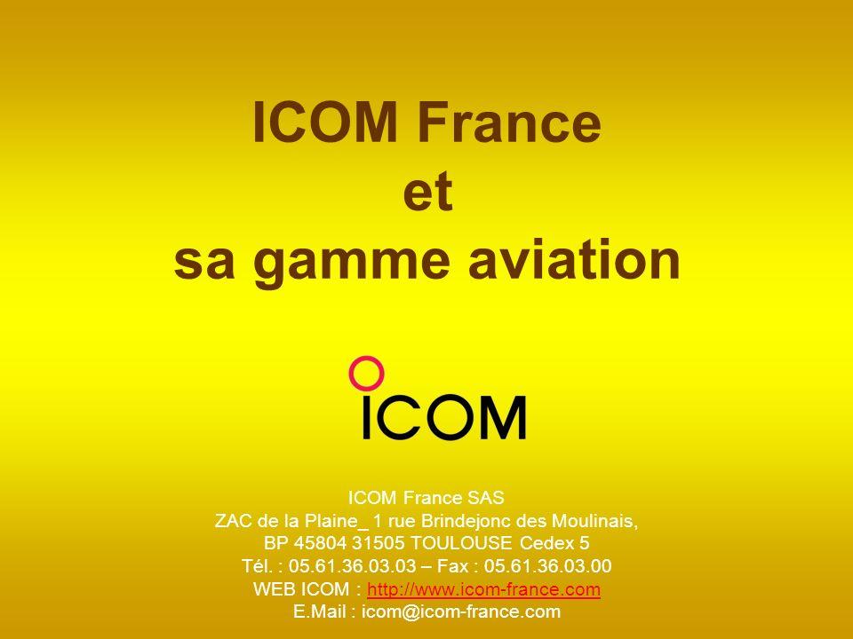 ICOM France et sa gamme aviation ICOM France SAS ZAC de la Plaine_ 1 rue Brindejonc des Moulinais, BP 45804 31505 TOULOUSE Cedex 5 Tél. : 05.61.36.03.