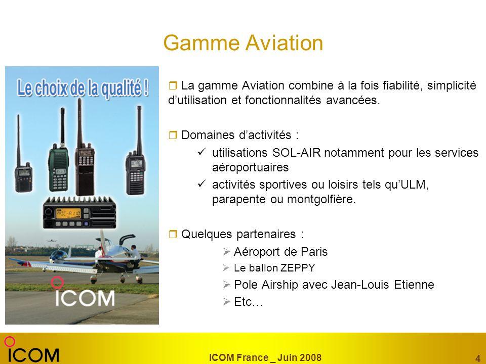 ICOM France _ Juin 2008 4 Gamme Aviation La gamme Aviation combine à la fois fiabilité, simplicité dutilisation et fonctionnalités avancées. Domaines