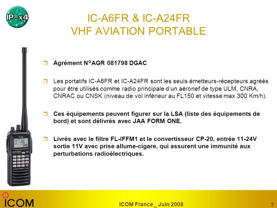 ICOM France _ Juin 2008 7 IC-A6FR & IC-A24FR VHF AVIATION PORTABLE Agrément N°AGR 081798 DGAC Les portatifs IC-A6FR et IC-A24FR sont les seuls émetteu