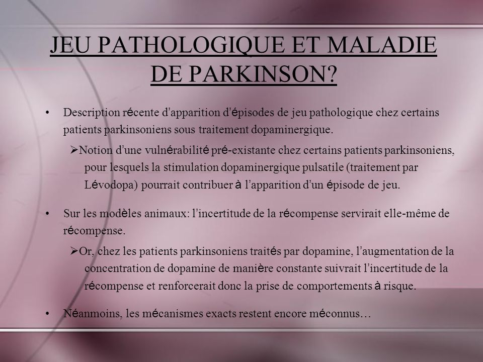 JEU PATHOLOGIQUE ET MALADIE DE PARKINSON? Description r é cente d apparition d é pisodes de jeu pathologique chez certains patients parkinsoniens sous