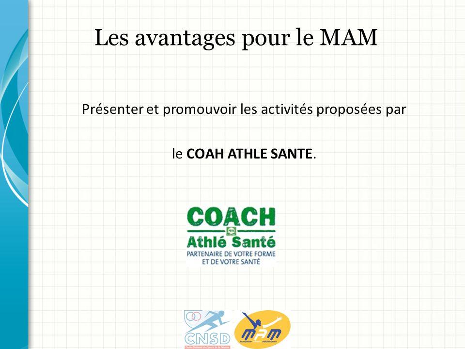 Présenter et promouvoir les activités proposées par le COAH ATHLE SANTE. Les avantages pour le MAM