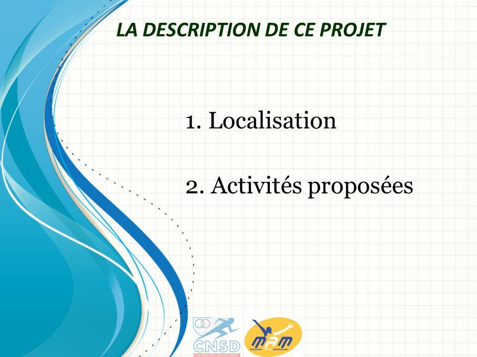 1. Localisation 2. Activités proposées LA DESCRIPTION DE CE PROJET