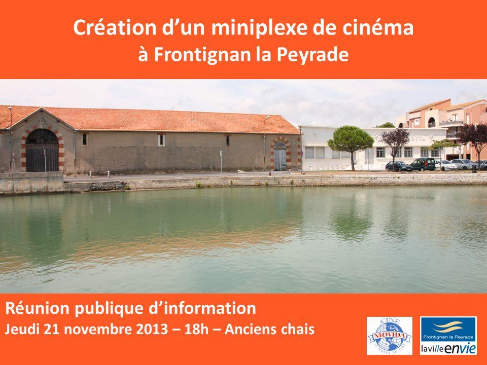 Création dun miniplexe de cinéma à Frontignan la Peyrade Réunion publique dinformation Jeudi 21 novembre 2013 – 18h – Anciens chais