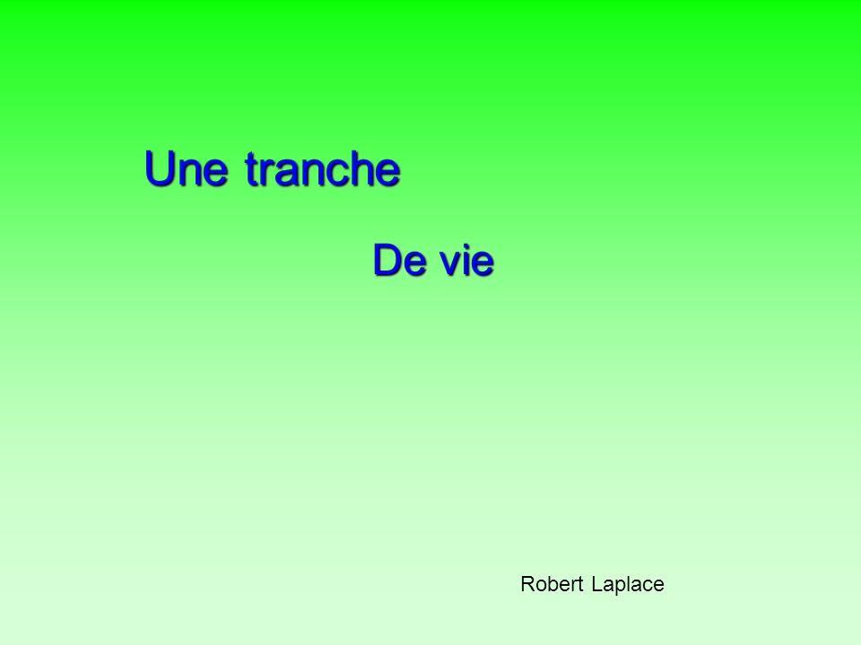 Une tranche De vie Robert Laplace