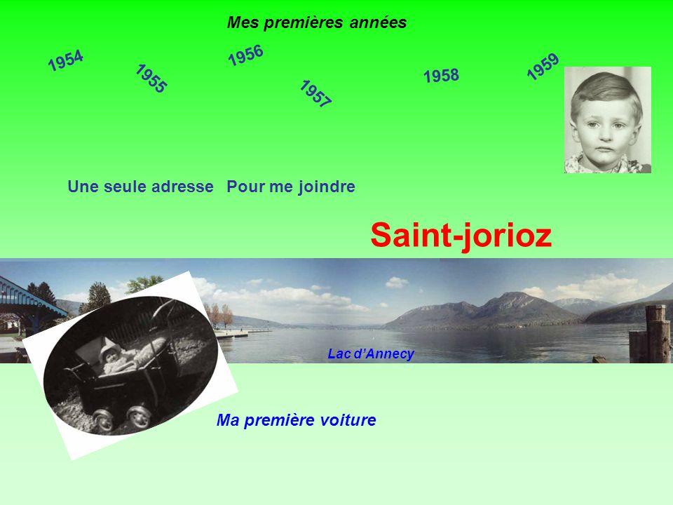 1954 1955 1956 1957 Une seule adresse Saint-jorioz Pour me joindre Ma première voiture 1958 1959 Mes premières années Lac dAnnecy