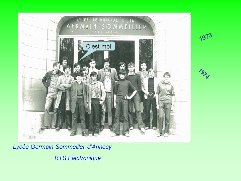 1973 1974 Lycée Germain Sommeiller dAnnecy BTS Electronique Cest moi