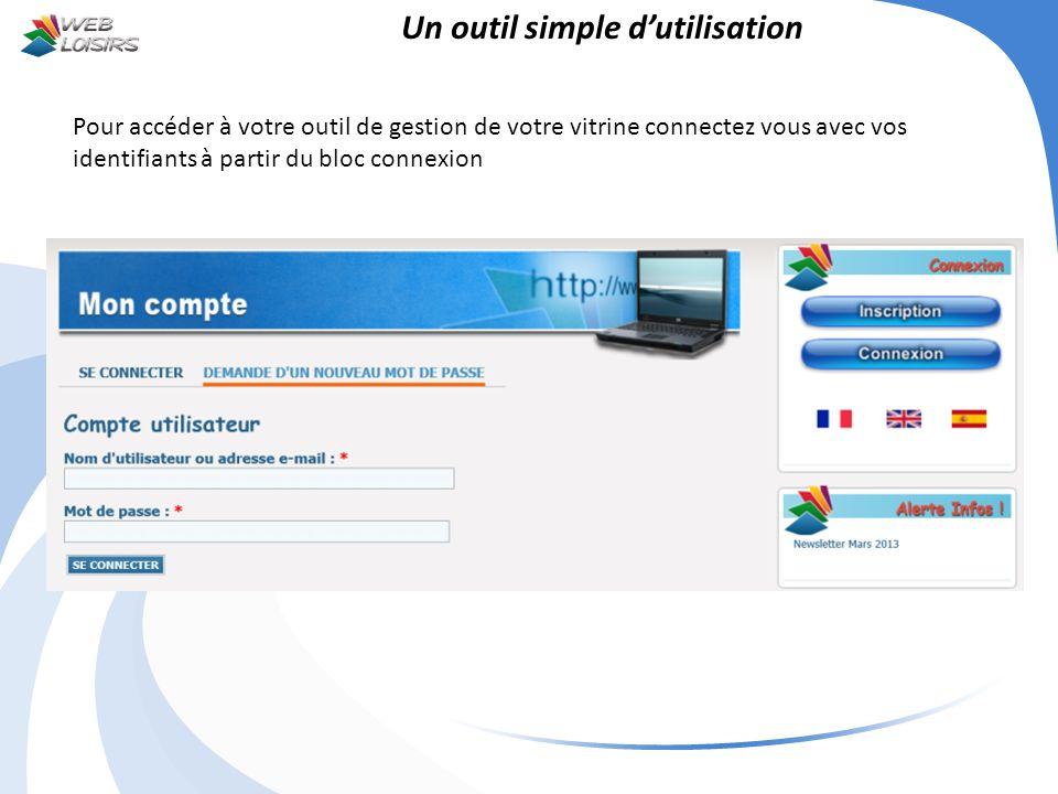 Un outil simple dutilisation Pour accéder à votre outil de gestion de votre vitrine connectez vous avec vos identifiants à partir du bloc connexion