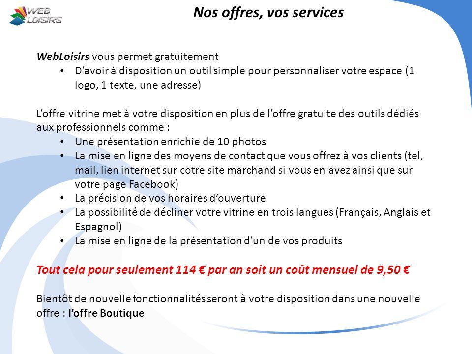 Nos offres, vos services WebLoisirs vous permet gratuitement Davoir à disposition un outil simple pour personnaliser votre espace (1 logo, 1 texte, un