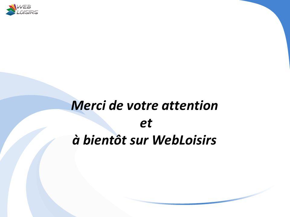 Merci de votre attention et à bientôt sur WebLoisirs