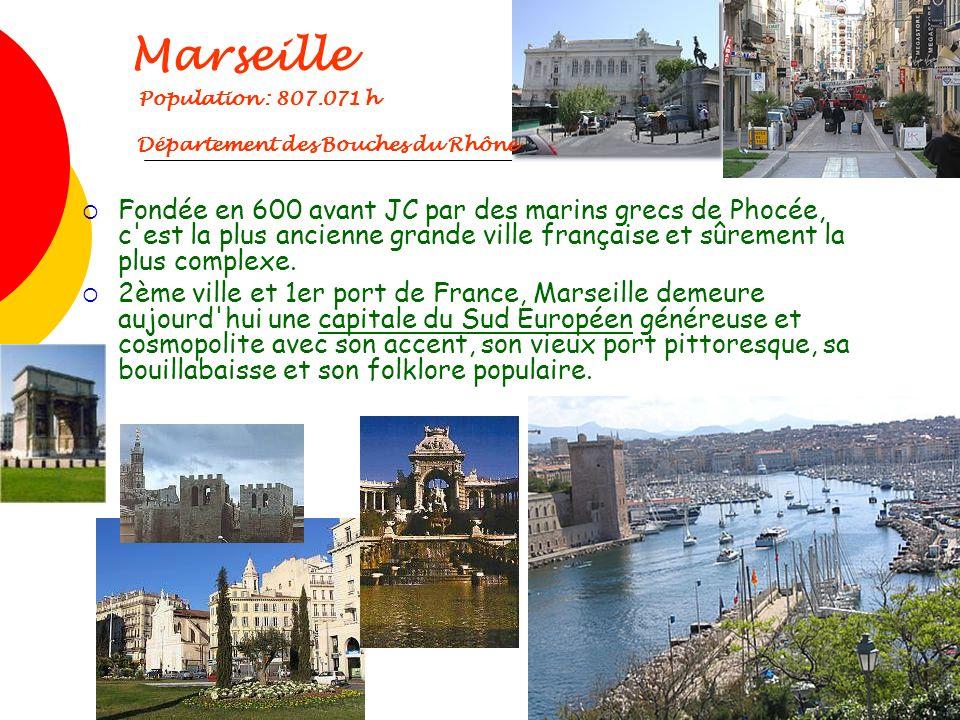Marseille Population : 807.071 h Département des Bouches du Rhône Fondée en 600 avant JC par des marins grecs de Phocée, c'est la plus ancienne grande