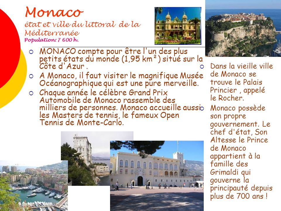 Monaco état et ville du littoral de la Méditerranée Population: 7 600 h. MONACO compte pour être l'un des plus petits états du monde (1,95 km²) situé