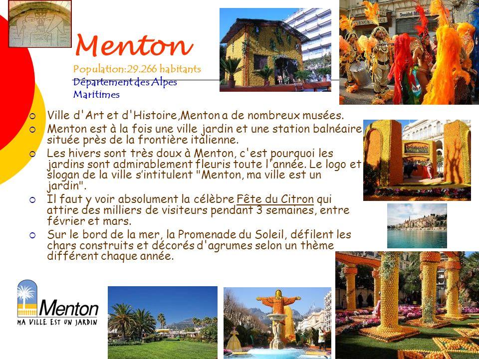 Menton Population:29.266 habitants Département des Alpes Maritimes Ville d'Art et d'Histoire,Menton a de nombreux musées. Menton est à la fois une vil