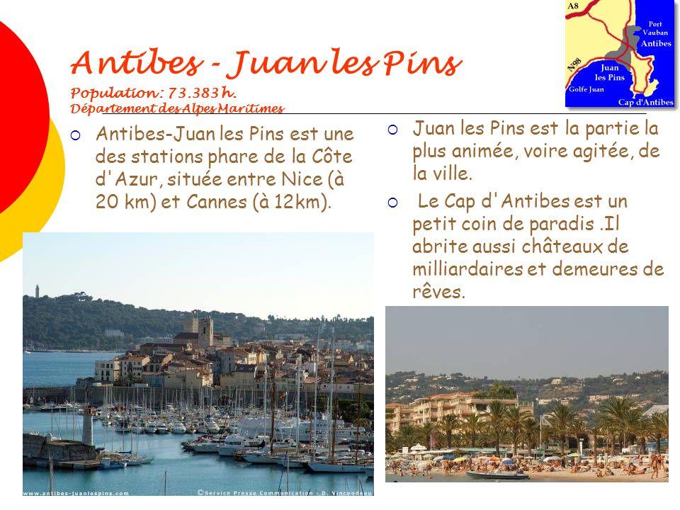 Antibes - Juan les Pins Population : 73.383 h. Département des Alpes Maritimes Antibes-Juan les Pins est une des stations phare de la Côte d'Azur, sit