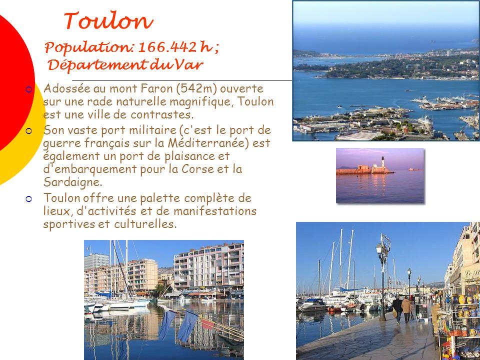 Toulon Population: 166.442 h ; Département du Var Adossée au mont Faron (542m) ouverte sur une rade naturelle magnifique, Toulon est une ville de cont