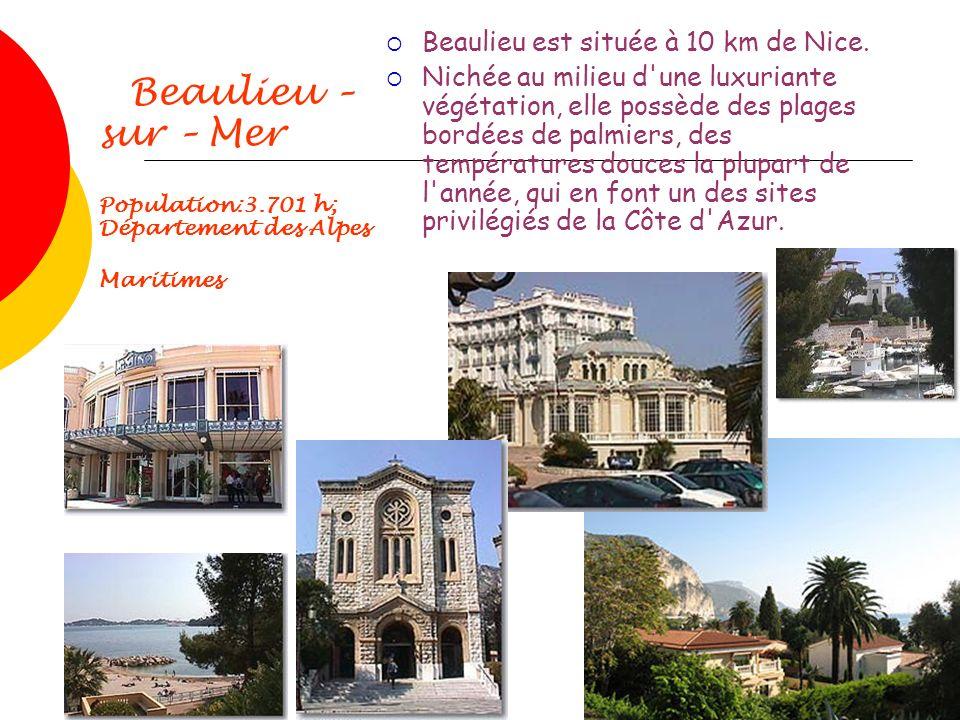 Beaulieu – sur – Mer Population:3.701 h; Département des Alpes Maritimes Beaulieu est située à 10 km de Nice. Nichée au milieu d'une luxuriante végéta