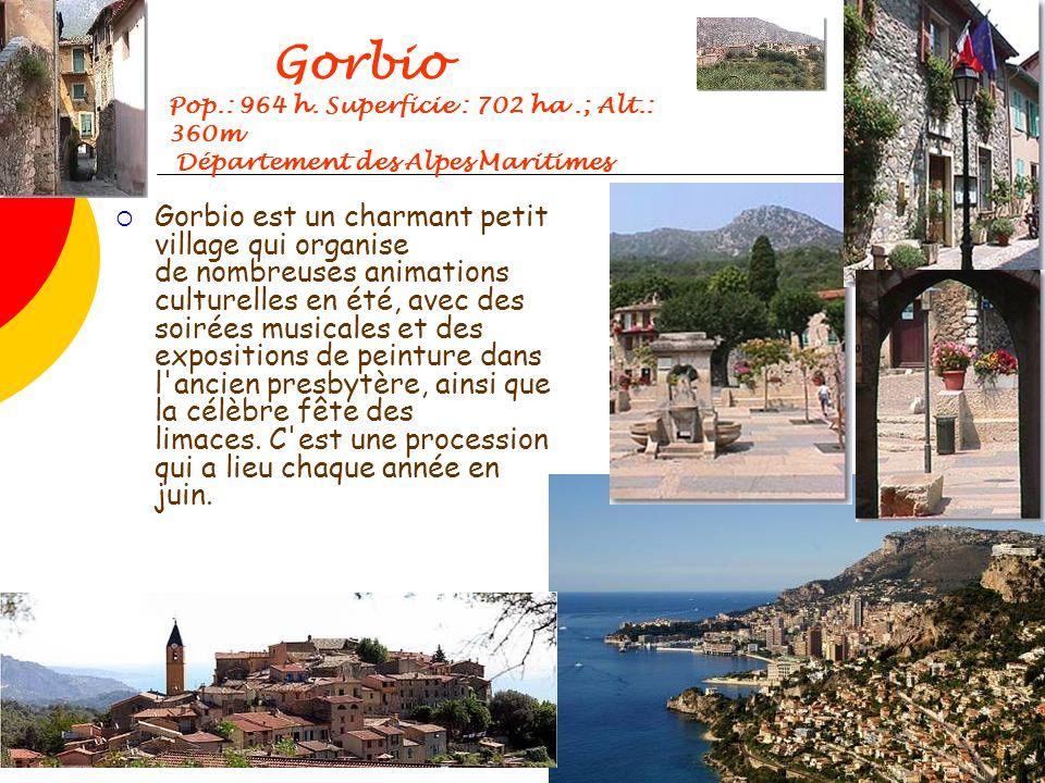 Gorbio Pop.: 964 h. Superficie : 702 ha.; Alt.: 360m Département des Alpes Maritimes Gorbio est un charmant petit village qui organise de nombreuses a