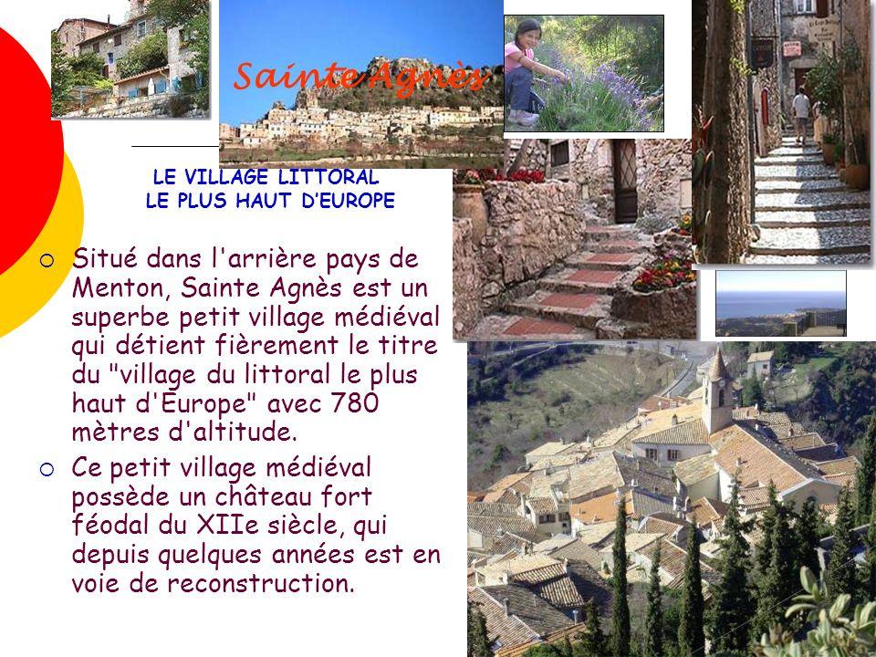 Sainte Agnès Situé dans l arrière pays de Menton, Sainte Agnès est un superbe petit village médiéval qui détient fièrement le titre du village du littoral le plus haut d Europe avec 780 mètres d altitude.