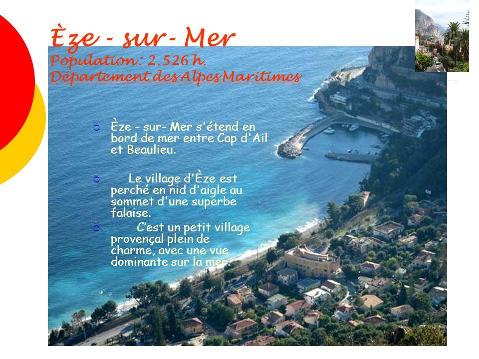 Èze - sur- Mer Population : 2.526 h. Département des Alpes Maritimes Èze - sur- Mer s'étend en bord de mer entre Cap d'Ail et Beaulieu. Le village d'È