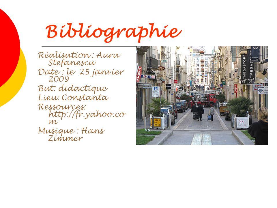 Bibliographie Réalisation : Aura Stefanescu Date : le 25 janvier 2009 But: didactique Lieu: Constanta Ressources: http://fr.yahoo.co m Musique : Hans
