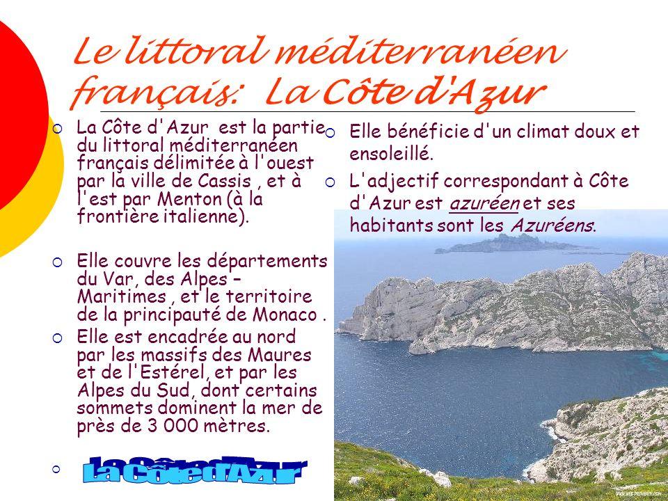 Le littoral méditerranéen français: La Côte d Azur La Côte d Azur est la partie du littoral méditerranéen français délimitée à l ouest par la ville de Cassis, et à l est par Menton (à la frontière italienne).