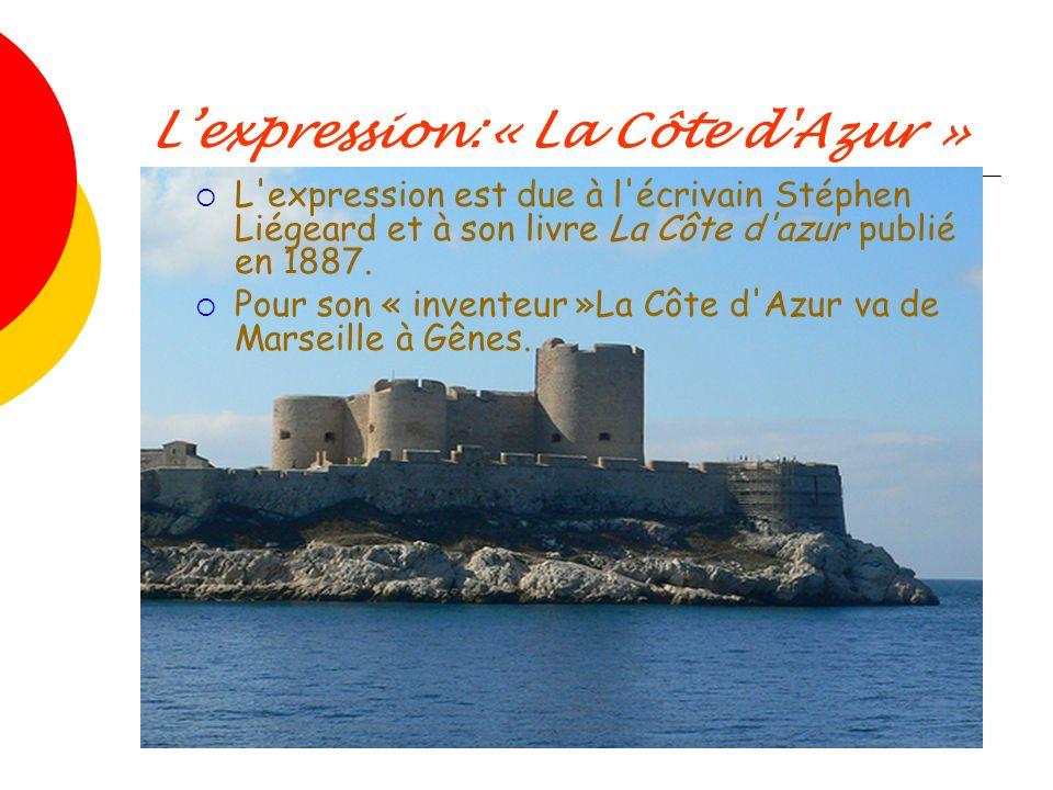 Lexpression:« La Côte d'Azur » L'expression est due à l'écrivain Stéphen Liégeard et à son livre La Côte d'azur publié en 1887. Pour son « inventeur »