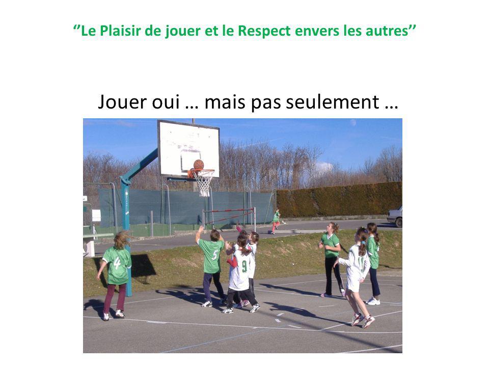 Le Plaisir de jouer et le Respect envers les autres Jouer oui … mais pas seulement …