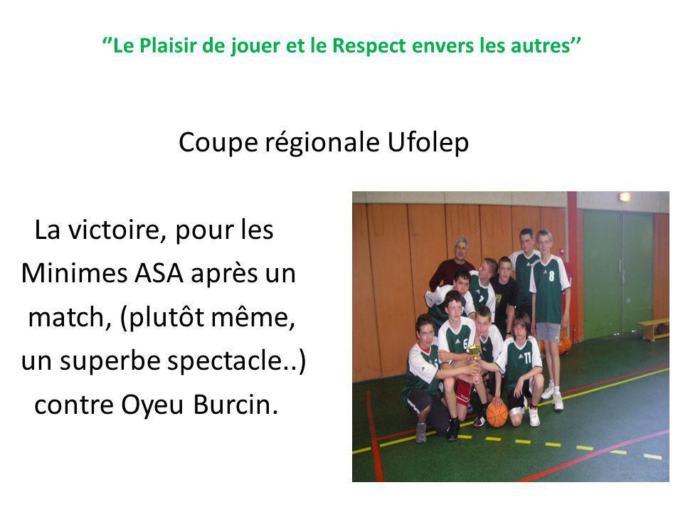 Le Plaisir de jouer et le Respect envers les autres Coupe régionale Ufolep La victoire, pour les Minimes ASA après un match, (plutôt même, un superbe