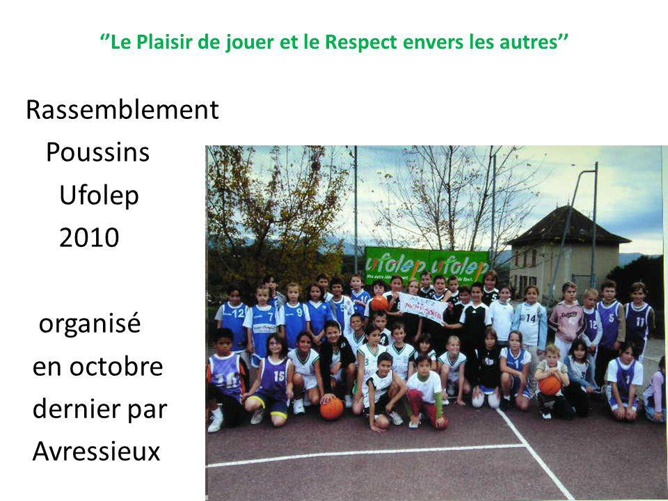 Le Plaisir de jouer et le Respect envers les autres Rassemblement Poussins Ufolep 2010 organisé en octobre dernier par Avressieux