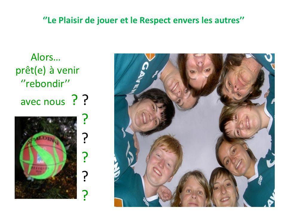 Le Plaisir de jouer et le Respect envers les autres Alors… prêt(e) à venir rebondir avec nous ? ? ? ? ? ? ?