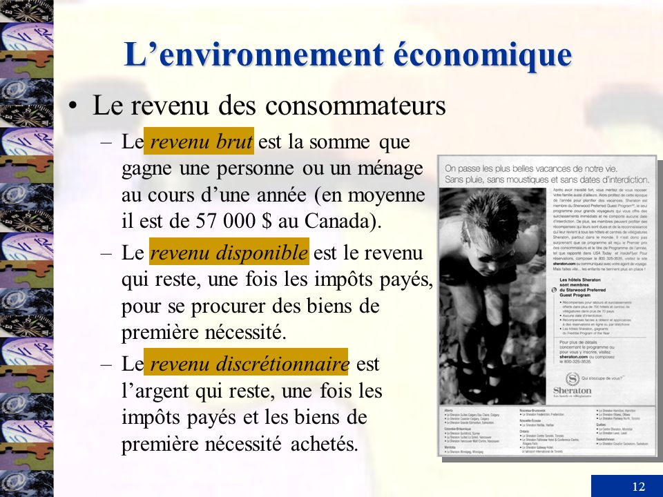 12 Lenvironnement économique Le revenu des consommateurs –Le revenu brut est la somme que gagne une personne ou un ménage au cours dune année (en moye