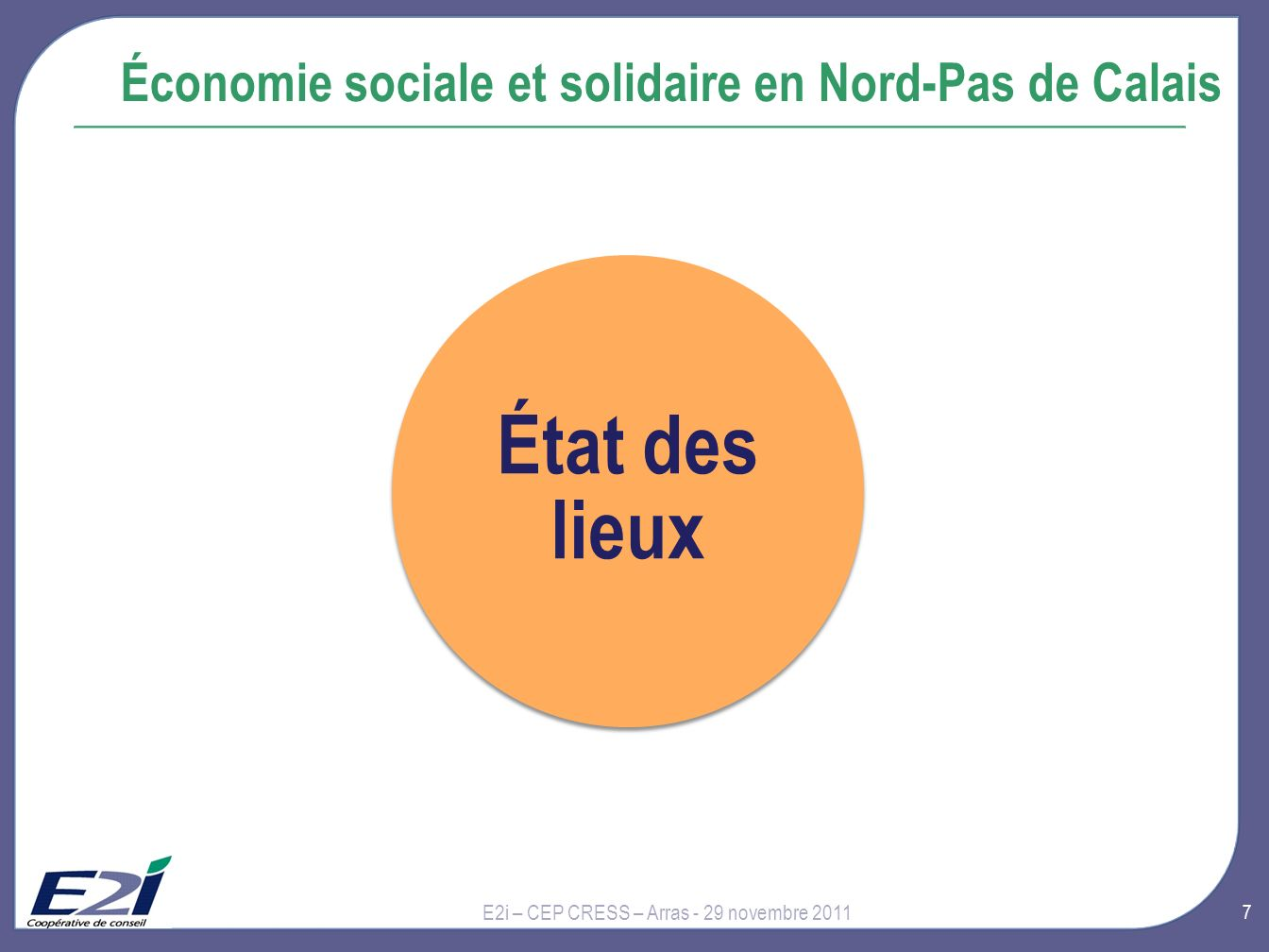 7 Économie sociale et solidaire en Nord-Pas de Calais E2i – CEP CRESS – Arras - 29 novembre 2011 État des lieux