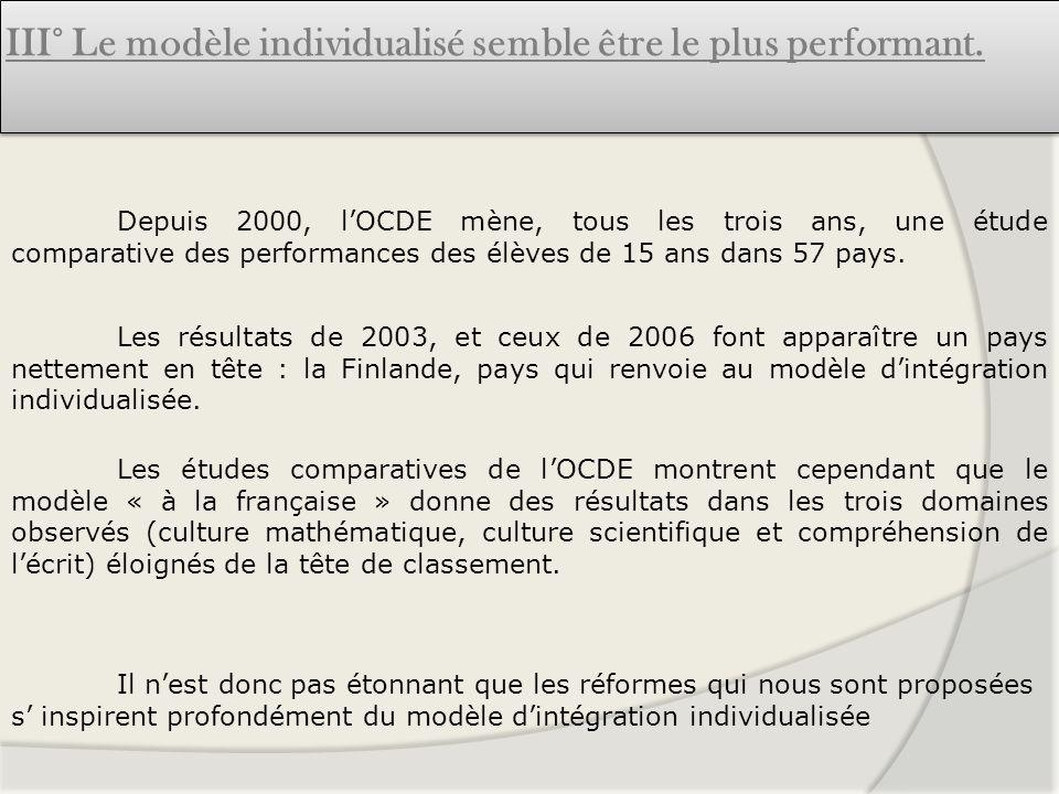 III° Le modèle individualisé semble être le plus performant. Depuis 2000, lOCDE mène, tous les trois ans, une étude comparative des performances des é