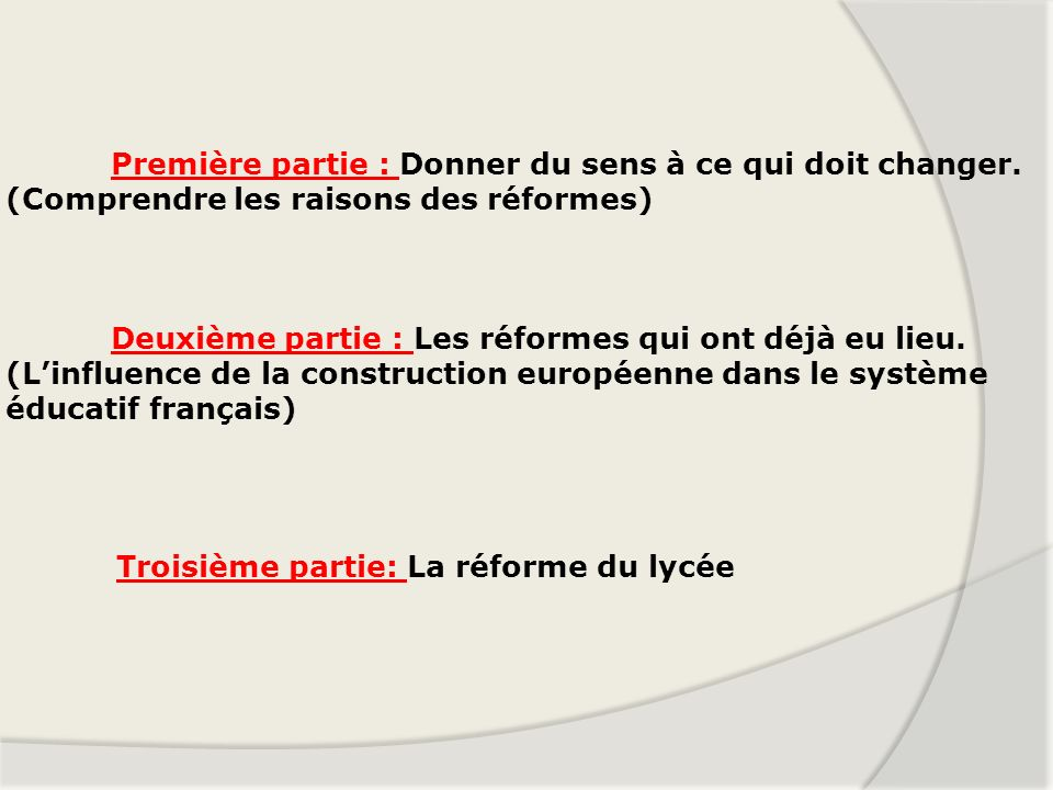Première partie : Donner du sens à ce qui doit changer. (Comprendre les raisons des réformes) Deuxième partie : Les réformes qui ont déjà eu lieu. (Li