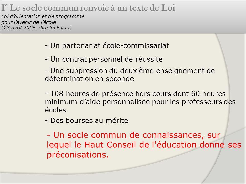 - Un socle commun de connaissances, sur lequel le Haut Conseil de l'éducation donne ses préconisations. - Un contrat personnel de réussite - Des bours