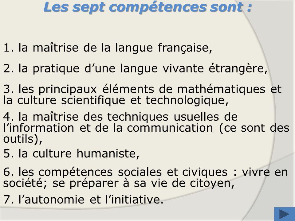 1. la maîtrise de la langue française, 2. la pratique dune langue vivante étrangère, 3. les principaux éléments de mathématiques et la culture scienti
