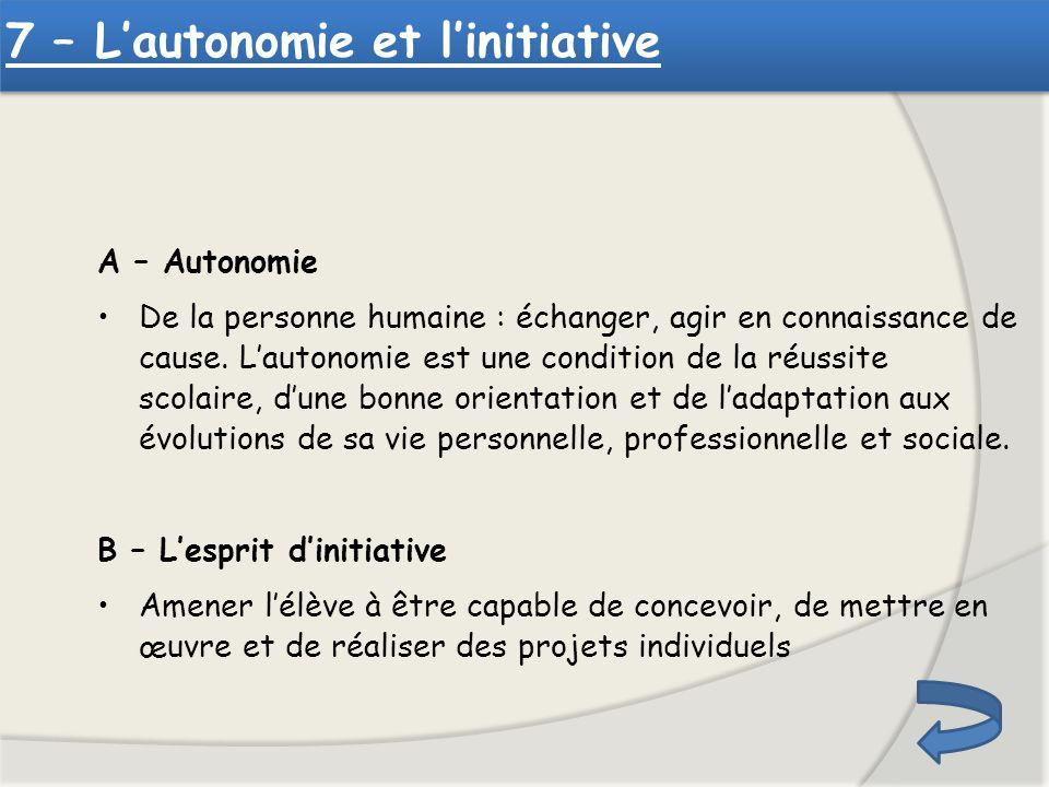 A – Autonomie De la personne humaine : échanger, agir en connaissance de cause. Lautonomie est une condition de la réussite scolaire, dune bonne orien