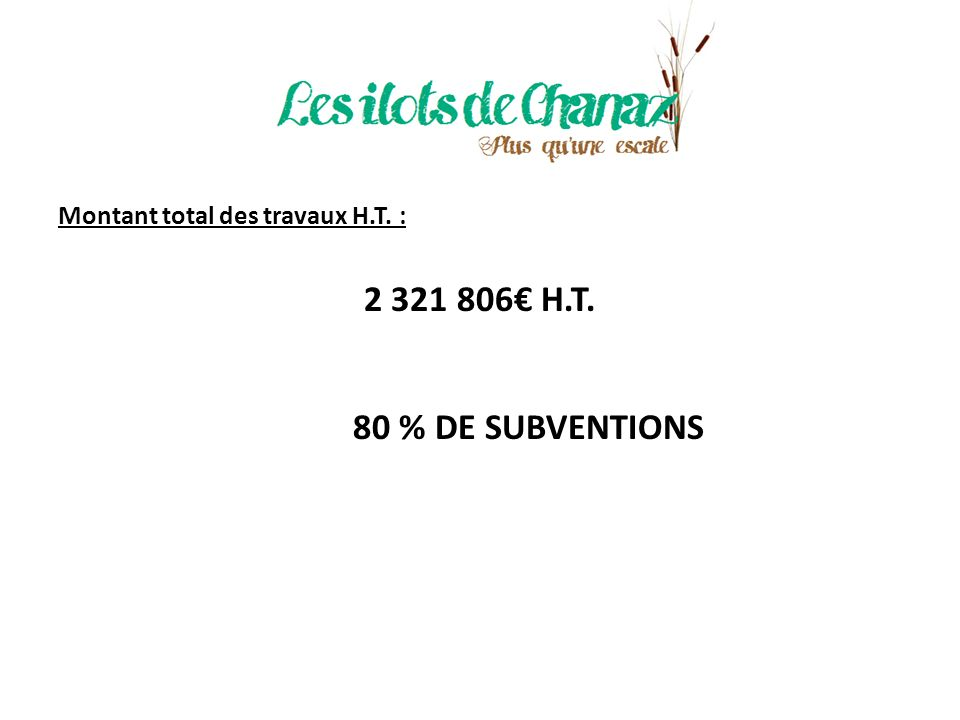 Montant total des travaux H.T. : 2 321 806 H.T. 80 % DE SUBVENTIONS